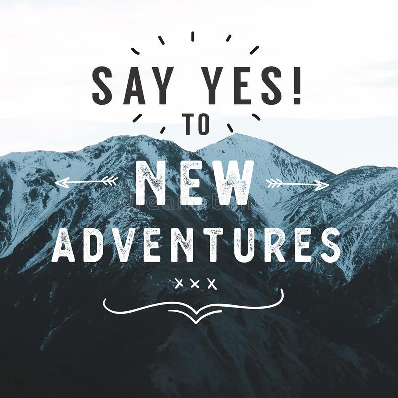 Inspirational Typographic Quote - Say Yes to New Adventures. Inspirational Typographic Quote - Say Yes to New Adventures royalty free stock images