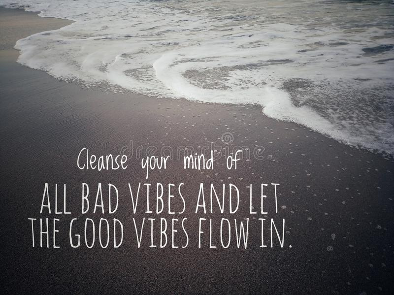 Life balance inpirational quote- Cleanse your mind of all bad vibes and let the good vibes flow in. royalty free stock photos