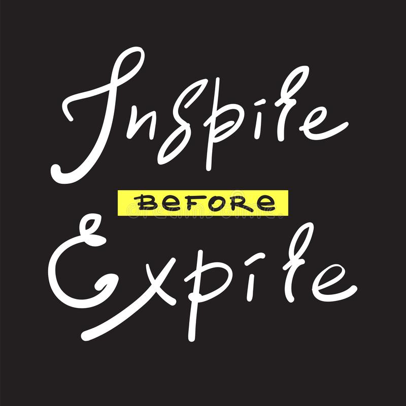 Inspire before Expire - simple inspire and motivational quote. Hand drawn beautiful lettering. Print for inspirational poster, t-s vector illustration