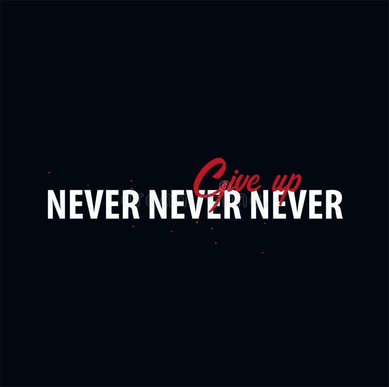 Inspirerande motivationcitationstecken ge sig aldrig upp Skjorta för slogan t Begrepp för design för vektortypografiaffisch royaltyfri illustrationer