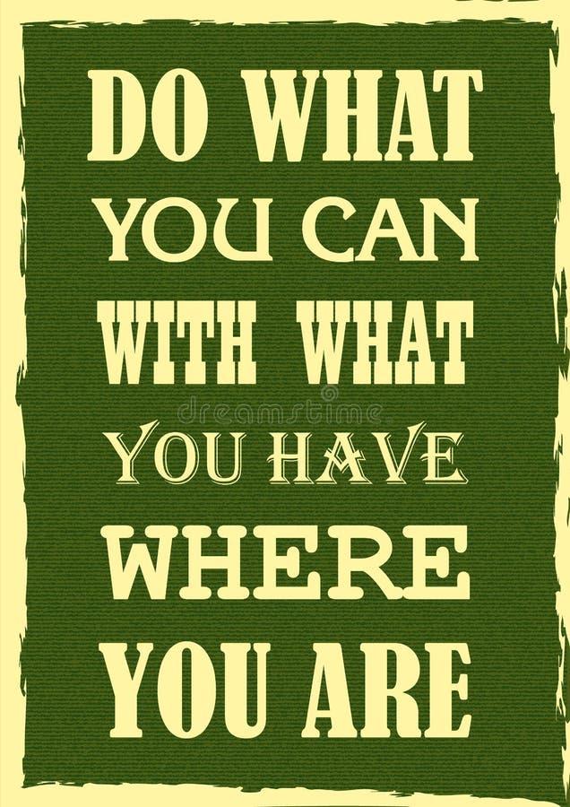 Inspirerend motivatiecitaat Doe Wat u kunt met Wat u hebt waar u bent Vector affiche stock afbeeldingen