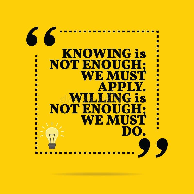 Inspirierend Motivzitat Das Wissen ist nicht genug; wir müssen stock abbildung