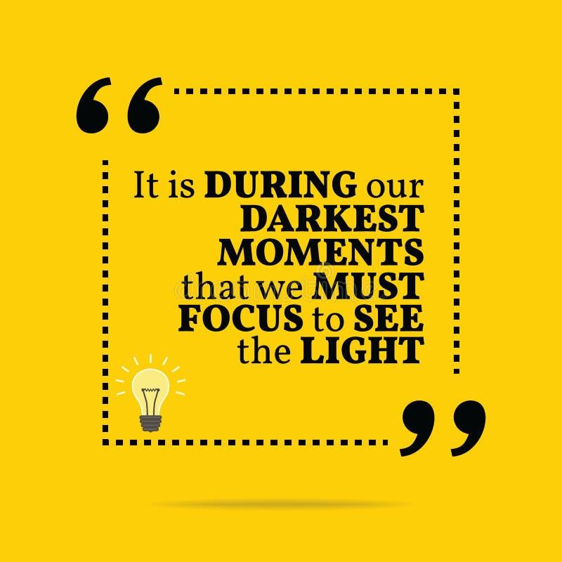 Inspirierend Motivzitat Es ist während unserer dunkelsten momen stock abbildung