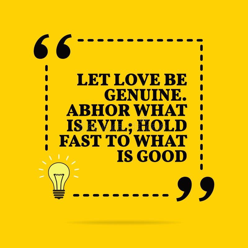 Inspirierend Motivzitat Gelassene Liebe ist echt Verabscheuen Sie, was schlecht ist; Griff schnell zu, was gut ist stock abbildung