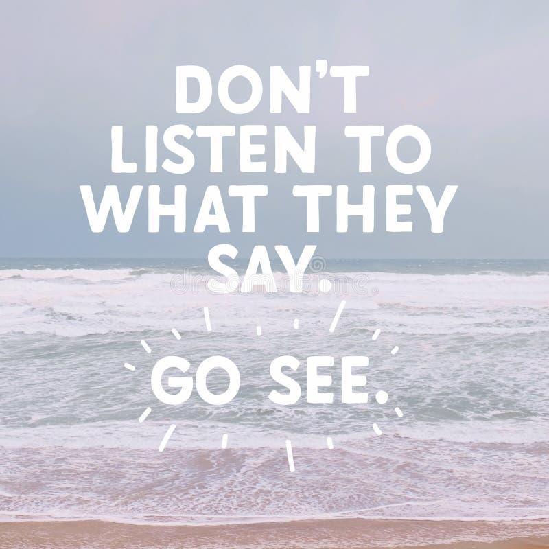Inspirierend typografisches Zitat - Don-` t hören auf, was sie sagen Go sehen lizenzfreies stockfoto