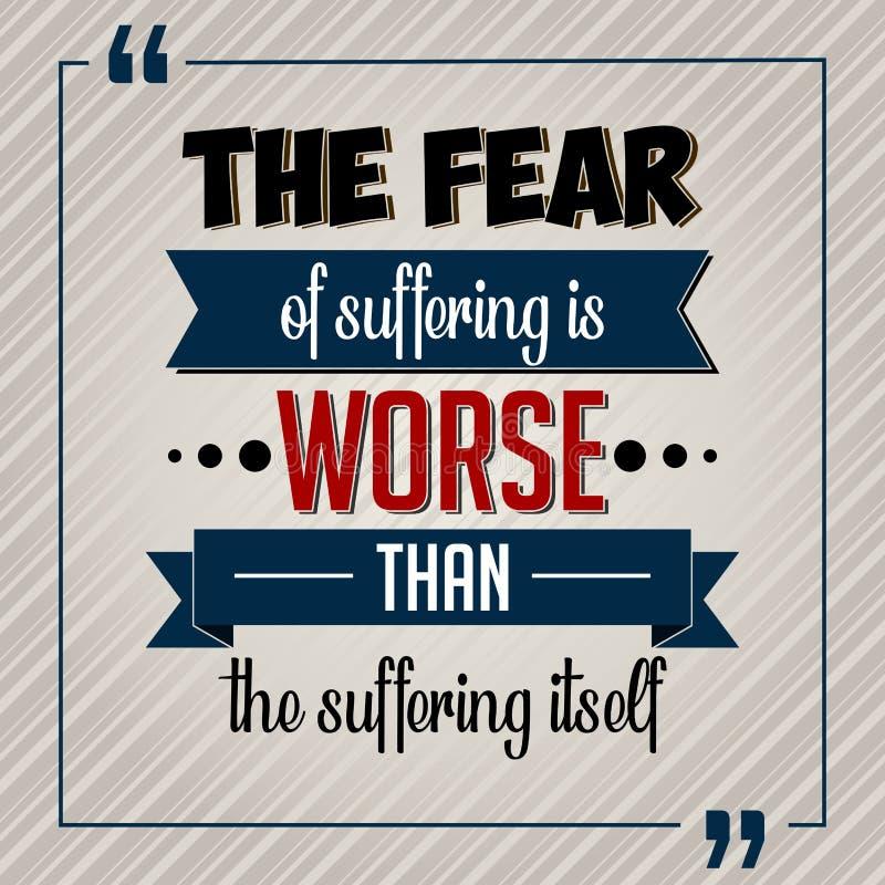 Inspirierend Zitat Die Furcht vor Leiden ist schlechter als das Leiden selbst stock abbildung