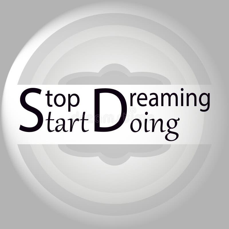 Inspirierend Zitat, Motivation Hören Sie auf, das Anfangshandeln zu träumen Typografieelement auf abstraktem grauem Hintergrund stock abbildung