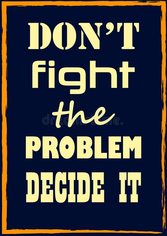 Inspiring motivation quote Do not fight the problem decide it Vector poster. Inspiring motivation quote Do not fight the problem decide it Vector typography stock illustration