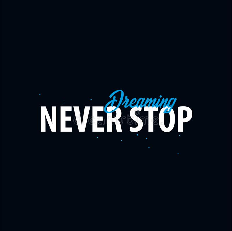Inspiring motivation quote. Never Stop Dreaming. Slogan t shirt. Vector typography poster design concept. Inspiring motivation quote. Never Stop Dreaming royalty free illustration