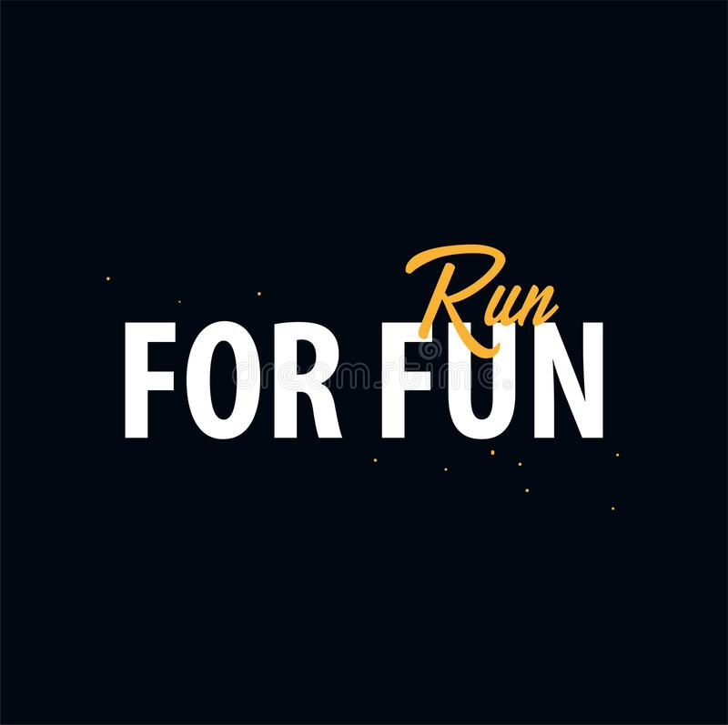 Inspiring motivation quote. Run for fun. Slogan t shirt. Vector typography poster design concept. Inspiring motivation quote. Run for fun. Slogan t shirt vector illustration