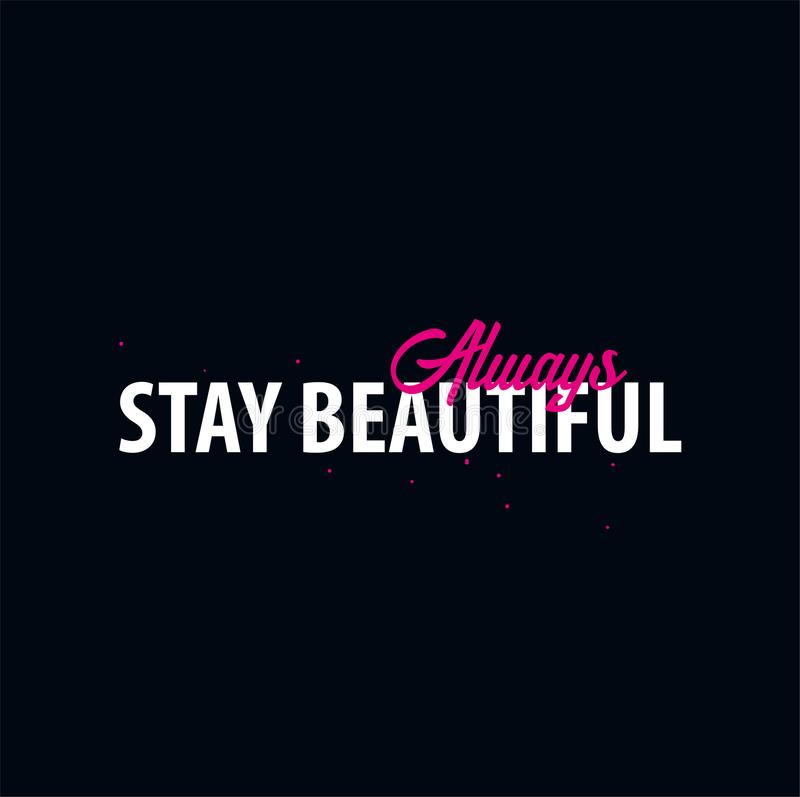 Inspiring motivation quote. Stay Beautiful. Slogan t shirt. Vector typography poster design concept. Inspiring motivation quote. Stay Beautiful. Slogan t shirt royalty free illustration