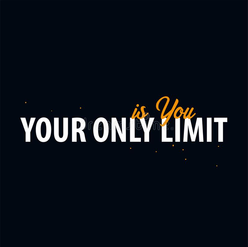 Inspiring motivation quote. Your only limit is You. Slogan t shirt. Vector typography poster design concept. Inspiring motivation quote. Your only limit is You royalty free illustration