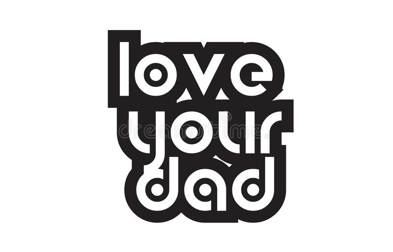 Bold text love your dad inspiring quotes text typography design stock illustration