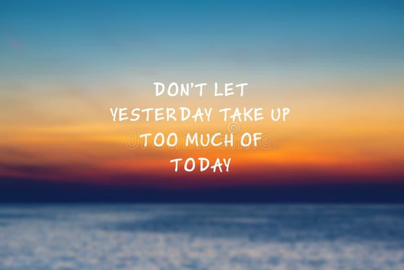 """InspirujÄ…cy cytat z życia - Nie pozwól, aby wczoraj zbyt wiele z dzisiejszych wydarzeÅ"""" zdjęcia stock"""