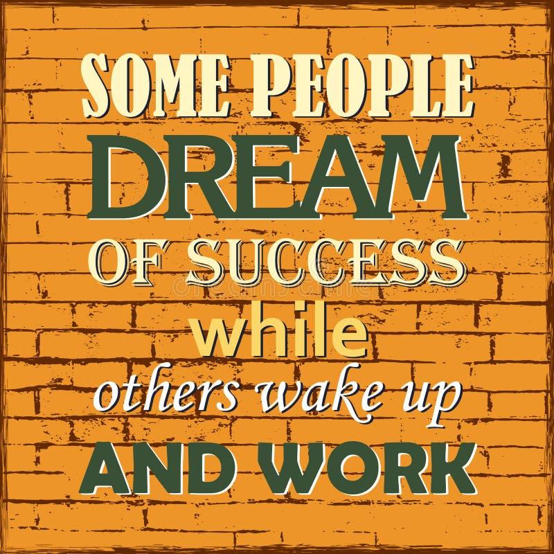 Inspirujący motywację przytacza Niektóre ludzi marzy sukces podczas gdy inny budzą się Wektorowego plakat i pracują royalty ilustracja