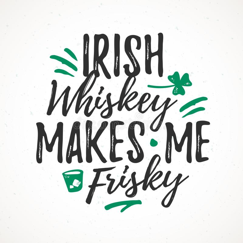Irish Whiskey Makes Me Frisky. Funny handdrawn dry brush style lettering, 17 March St. Patrick`s Day celebration. Suitable for t-shirt, poster, etc vector illustration