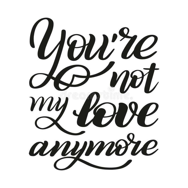 You`re not my love anymore. Brush pen lettering. Vector. Isolated brush pen lettering. Black script. Traditional calligraphic style royalty free illustration