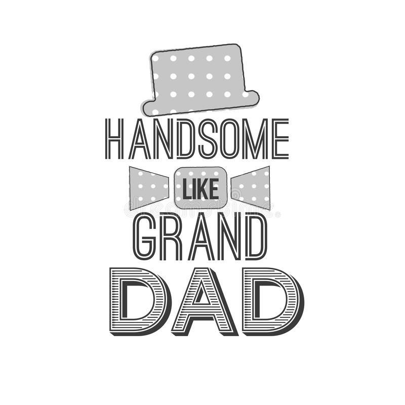 Isolated Grandparents day quotes on the white background. Handsome like grand dad. Congratulations granddad label, badge. Isolated Happy fathers day quotes on royalty free illustration