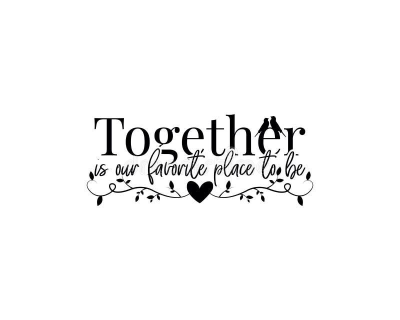 Ist zusammen unser Lieblingsplatz, zu sein, Vektor, Wandabziehbilder, Benennungsentwurf, Beschriftung, Plakatentwurf, Wandgrafik, vektor abbildung