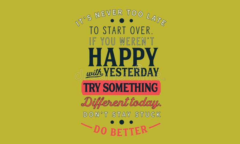 It's nunca demasiado tarde a comenzar encima Si usted weren't feliz con ayer stock de ilustración