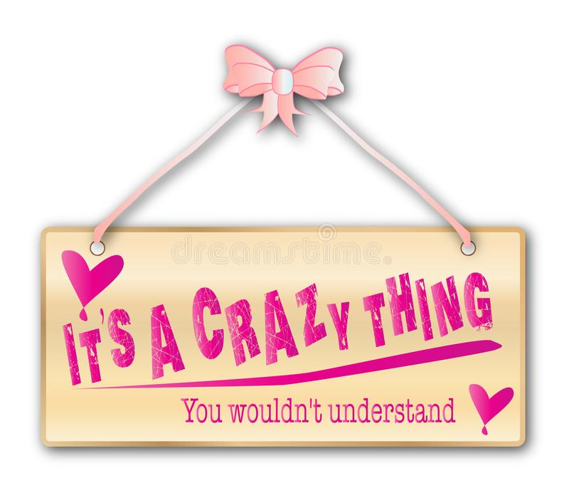 Its a Crazy Thing Sign. Its a crazy thing, Hen Night, girls, night, out, women, only, sign in woodgrain with light pink ribbon and bow over a white background vector illustration