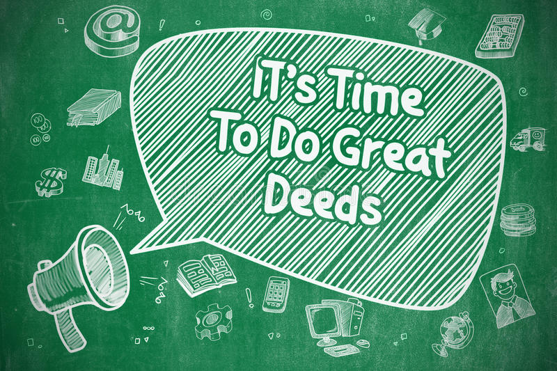 Its Time To Do Great Deeds - Business Concept. Business Concept. Megaphone with Phrase Its Time To Do Great Deeds. Cartoon Illustration on Green Chalkboard royalty free illustration