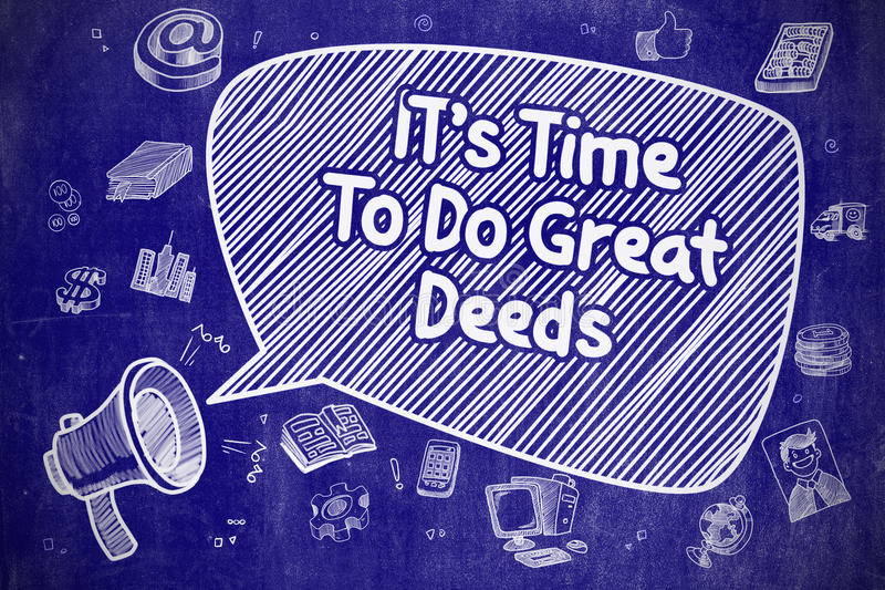 Its Time To Do Great Deeds - Business Concept. Shouting Mouthpiece with Phrase Its Time To Do Great Deeds on Speech Bubble. Cartoon Illustration. Business vector illustration