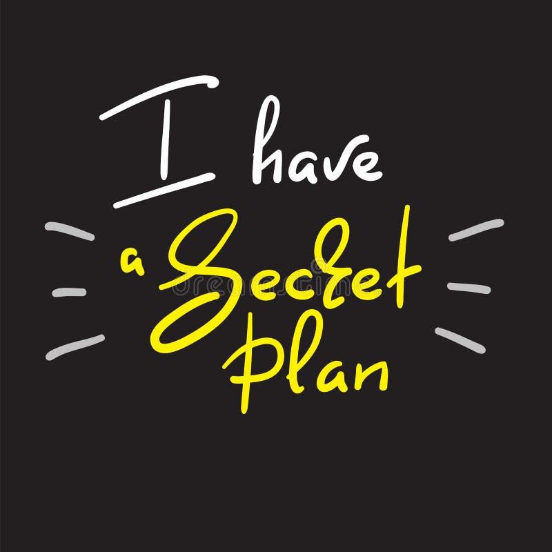 J'ai un plan secret - citation drôle manuscrite Copie pour inspirer l'affiche de motivation illustration libre de droits