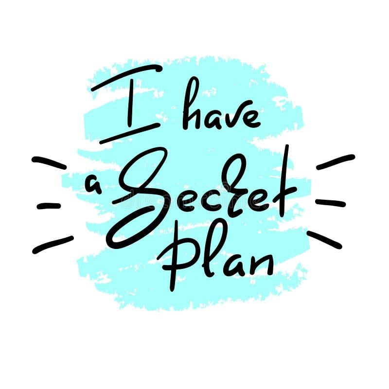 J'ai un plan secret - citation drôle manuscrite Copie pour inspirer l'affiche de motivation, T-shirt, illustration libre de droits