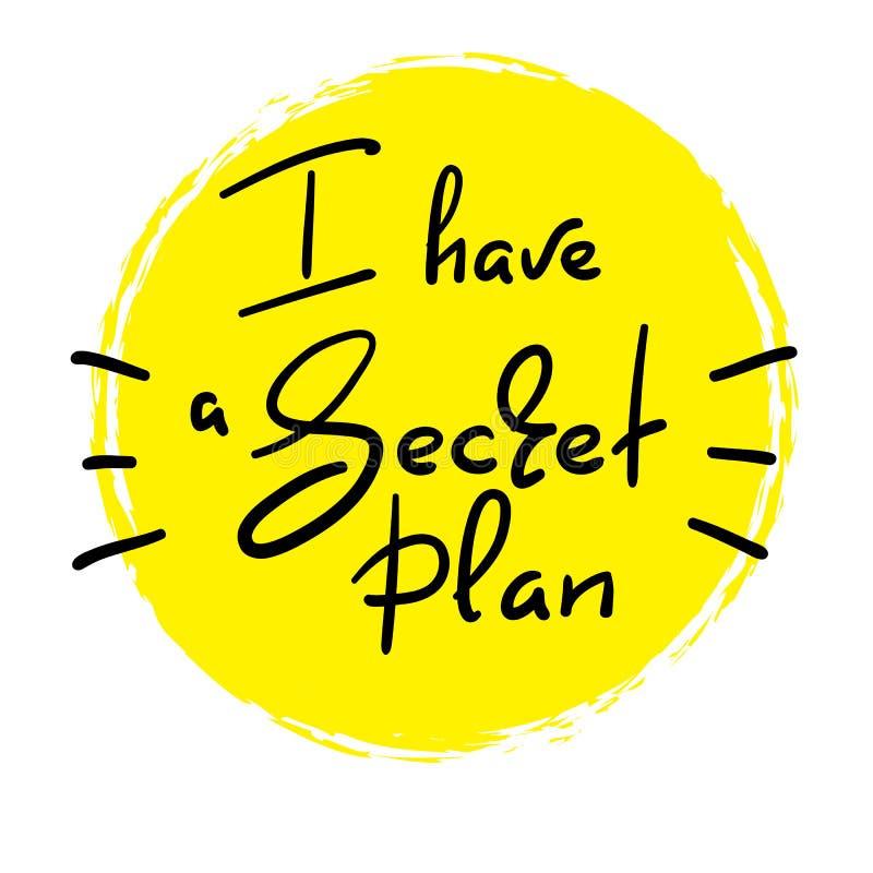 J'ai un plan secret - citation drôle manuscrite Imprimez pour inspirer l'affiche de motivation, T-shirt, sacs illustration de vecteur
