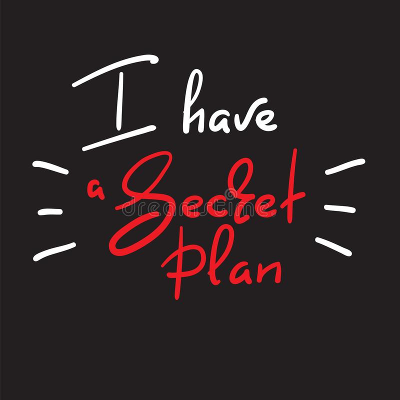 J'ai un plan secret - citation drôle manuscrite Imprimez pour inspirer l'affiche de motivation, T-shirt, sacs, logo, carte postal illustration libre de droits