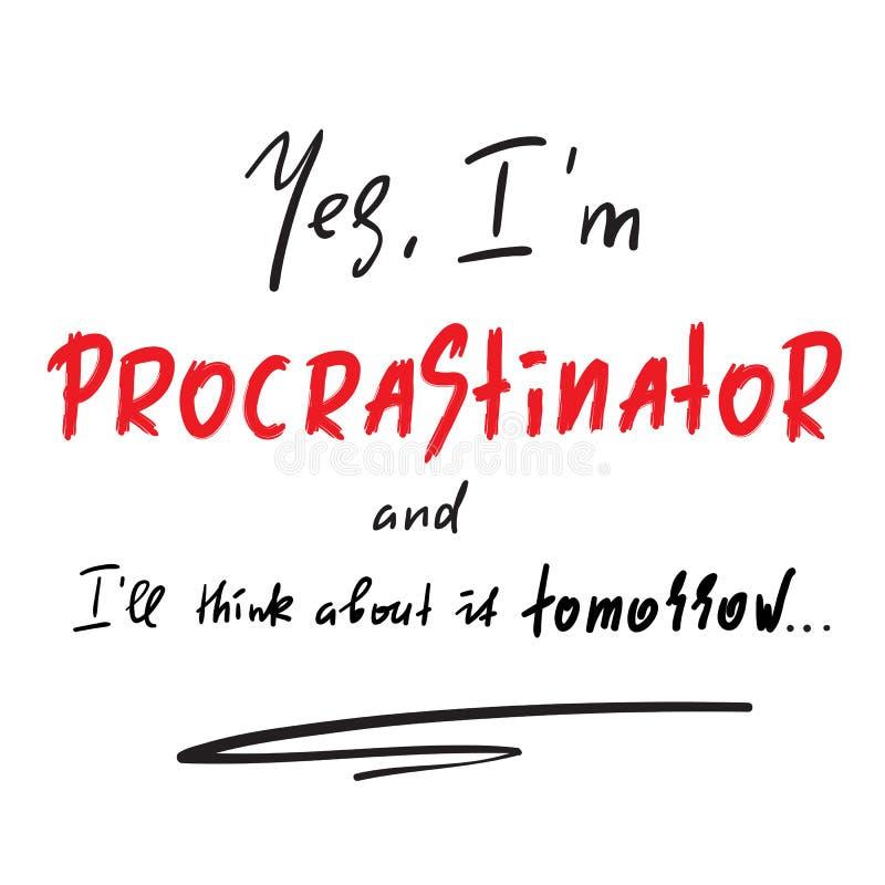 Ja denken I ` m Procrastinator en I ` ll morgen over het - eenvoudig inspireer en motievencitaat Druk voor inspirational affiche, royalty-vrije illustratie
