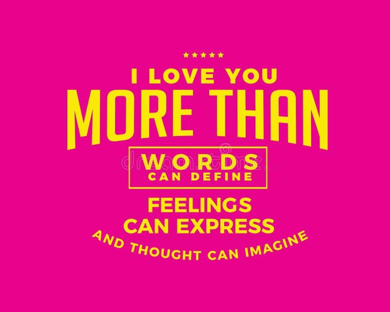 Jag älskar dig mer, än ord kan definiera känslor kan uttrycka, och tanke kan föreställa royaltyfri illustrationer