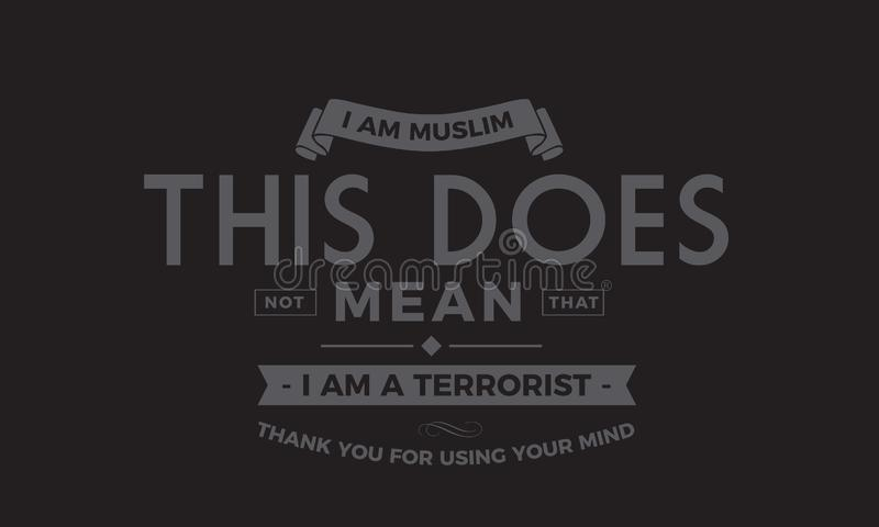 Jag är muslimen som denna inte betyder att jag är en terrorist tackar dig för att använda din mening stock illustrationer