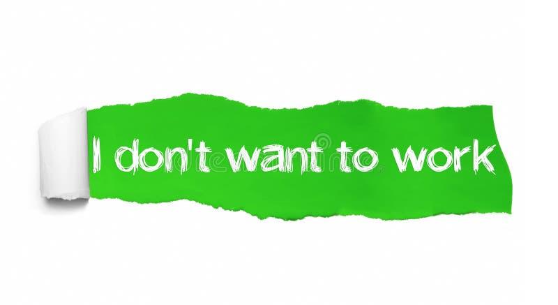 Jag önskar inte att arbeta skriftligt på grönt sönderrivet papper royaltyfri fotografi
