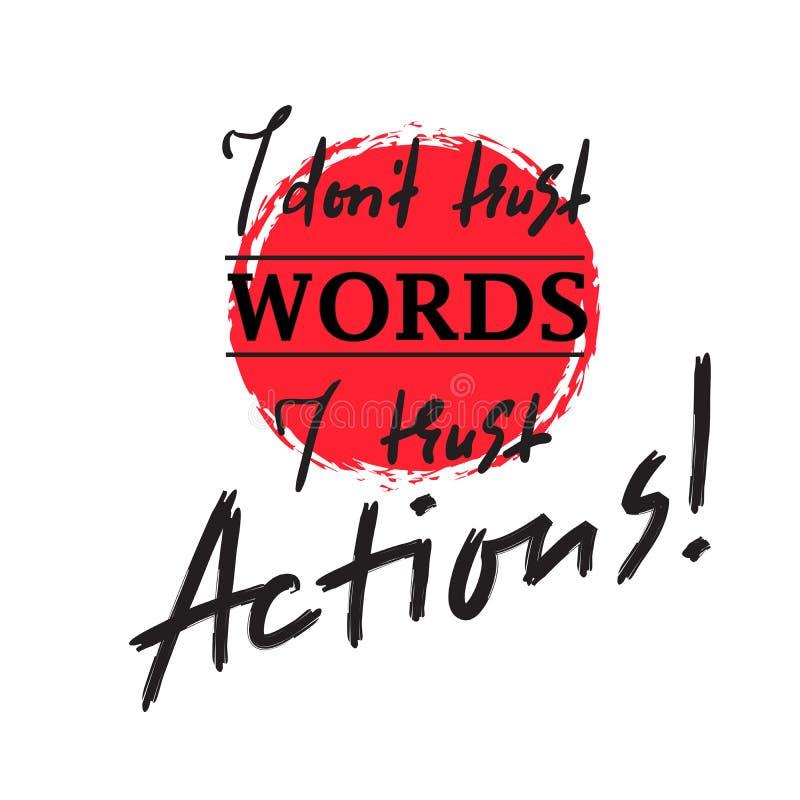 Jag litar inte på ord som jag litar på handlingar - inspirera och det motivational citationstecknet Skriv ut för den inspirerande stock illustrationer