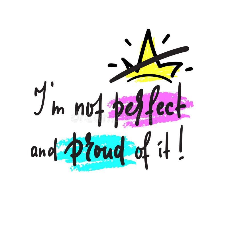 Jag ?r inte perfekt och stolt av det - inspirera och det motivational citationstecknet vektor illustrationer