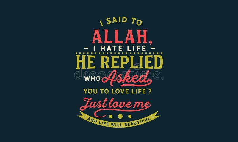 """Jag sade till Allah, """"Ihat mitt liv """" som han svarade, frågade """"Whoen dig att älska liv? Älska precis mig, och liv skallr h royaltyfri illustrationer"""