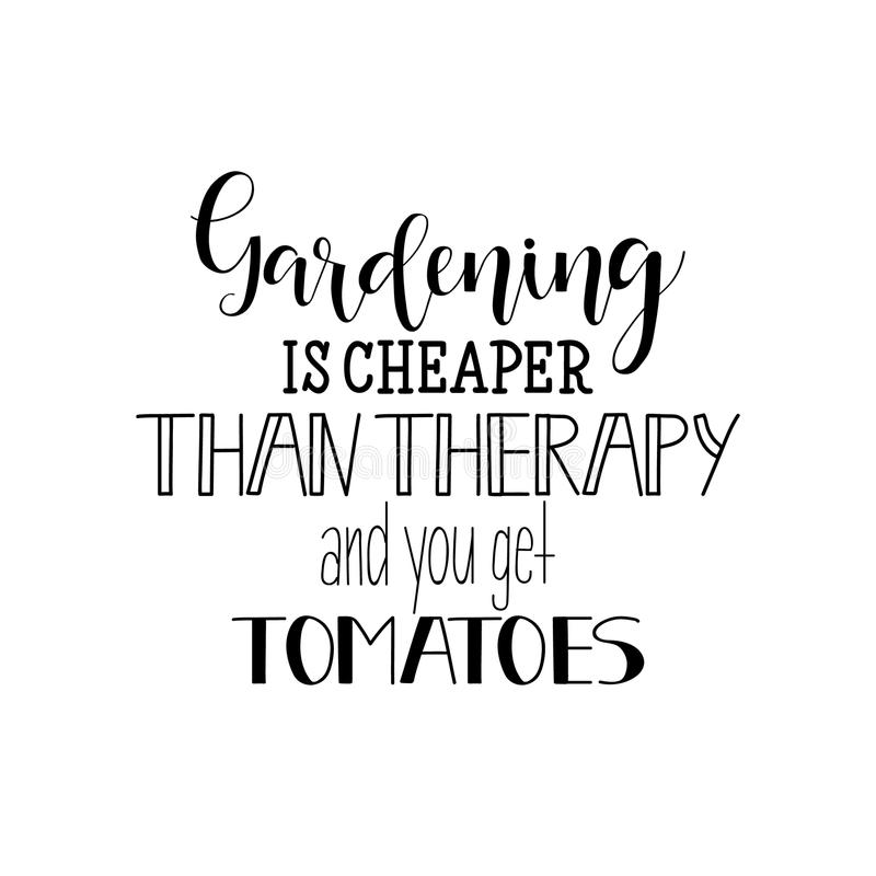 Jardinar é mais barata do que a terapia, e você obtém tomates lettering Ilustração do vetor da caligrafia ilustração do vetor