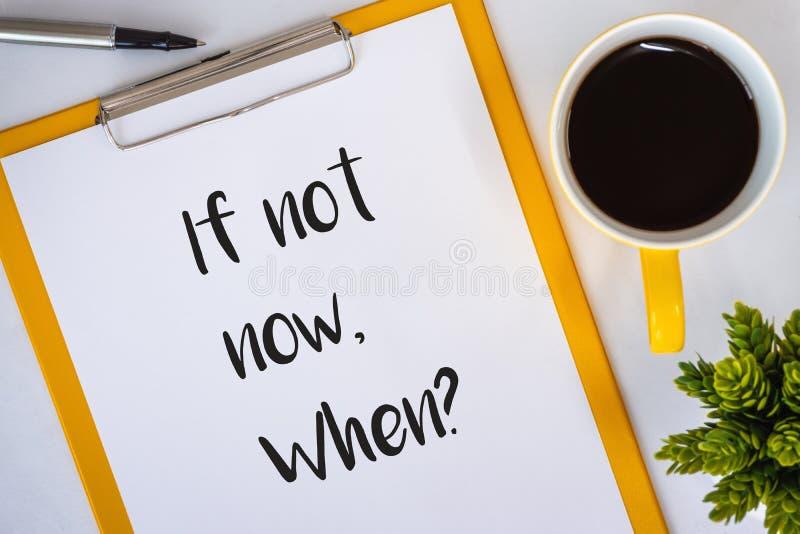 Jeśli Nie Teraz, Kiedy? Schowek z inspiracyjnym i motywacyjnym cytatem zdjęcia stock
