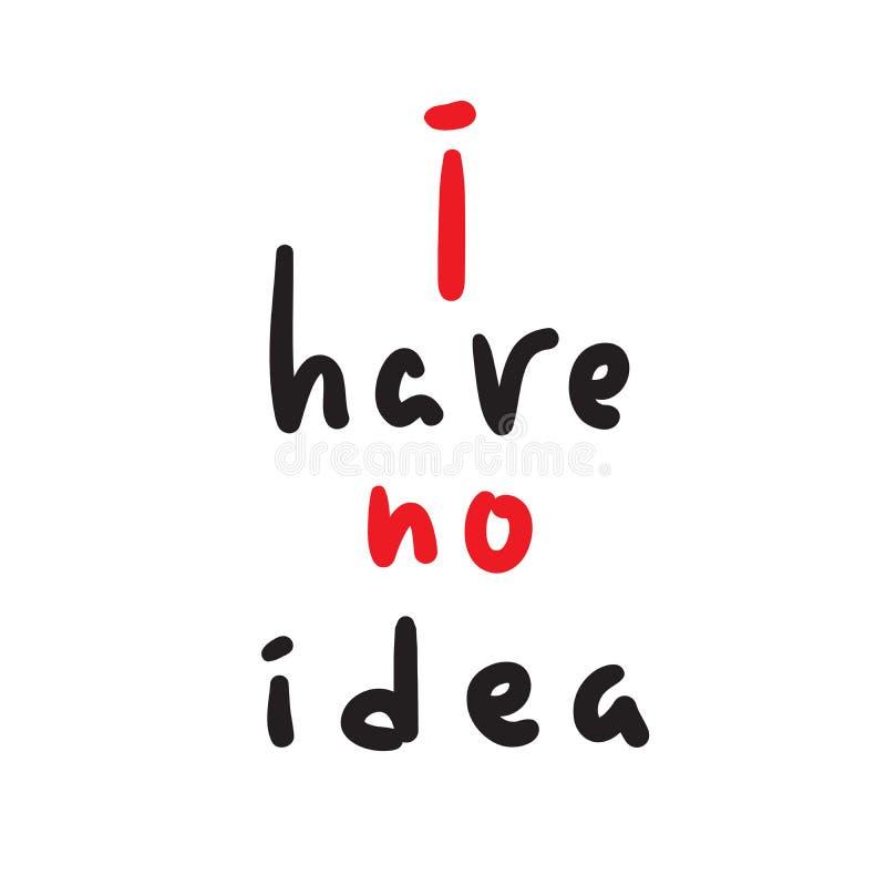 Je n'ai aucune idée - inspirez et citation de motivation Idiome anglais, marquant avec des lettres Argot de la jeunesse Imprimez  illustration stock