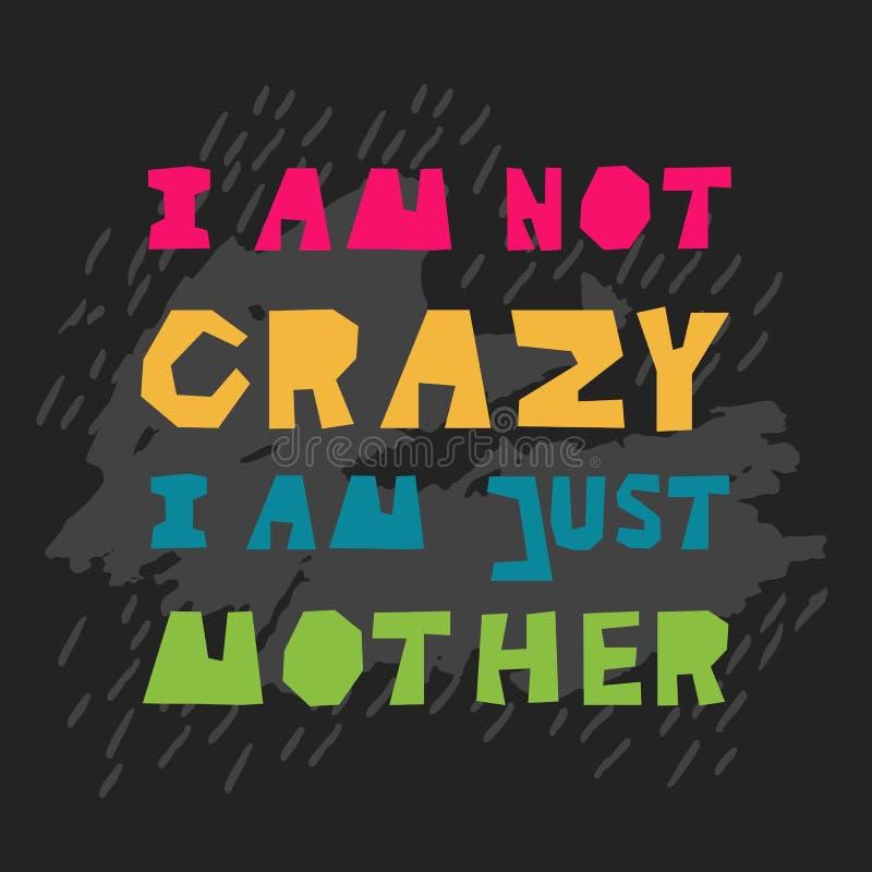Je ne suis pas fou, je suis juste mère - inscription d'effet de coupe de papier de colorfull Texte pour des cartes de voeux, affi illustration libre de droits