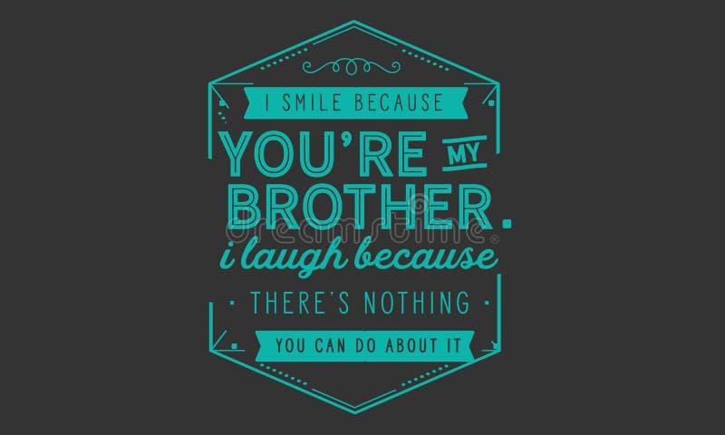 Je souris parce que vous ` au sujet de mon frère illustration de vecteur