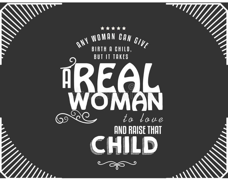 Jede mögliche Frau kann Geburt ein Kind geben, aber sie nimmt eine wirkliche Frau, um zu lieben stock abbildung