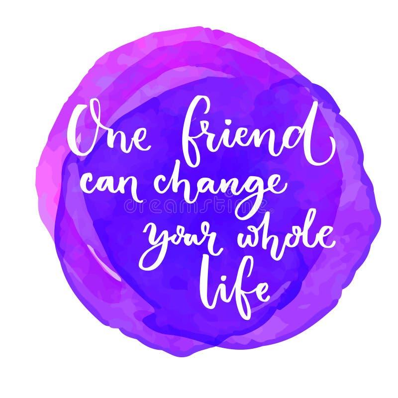 Jeden przyjaciel może zmieniać twój cale życie Inspiracyjna wycena przy purpurowym akwareli tłem Mówić dla światu ilustracja wektor