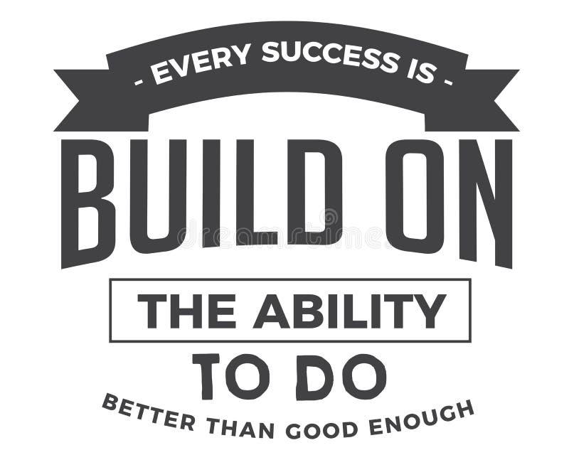 Jeder Erfolg wird auf der Fähigkeit, besser als gutes genug zu tun aufgebaut lizenzfreie abbildung