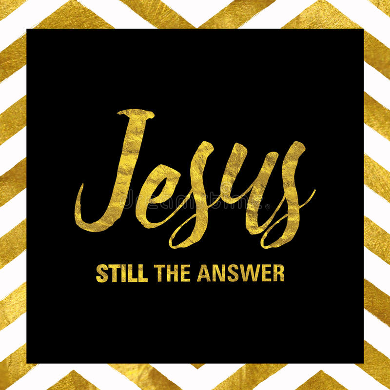 Jesus Still the Answer. Black and Gold Stamp Typography Design with gold foil zigzag pattern royalty free illustration