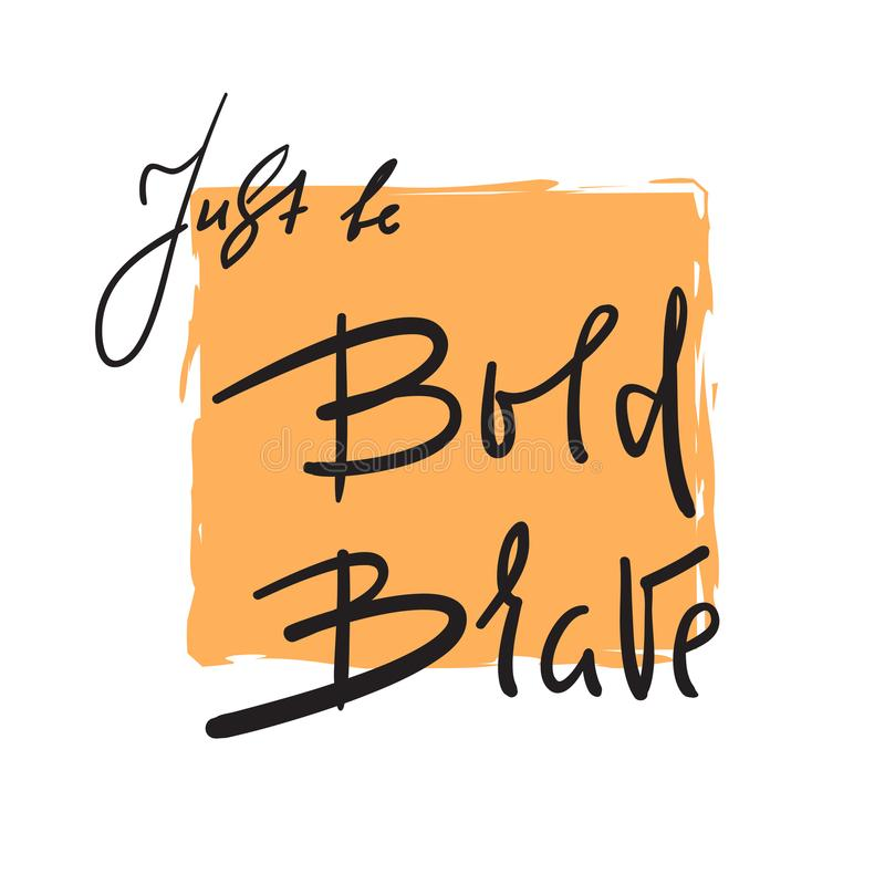 Just be Bold Brave - simple inspire and motivational quote. Hand drawn beautiful lettering. stock illustration
