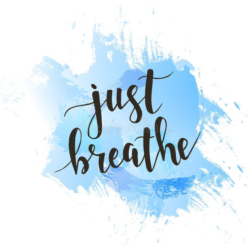 Just Breathe. T-shirt hand lettered calligraphic design. Inspirational vector typography. Vector illustration royalty free illustration