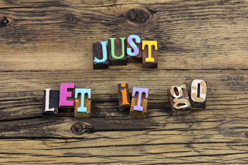 Just let it go relax stress free acceptance quit typography phrase. Just let it go past relax stress free acceptance quit typography phrase letterpress greeting stock photo